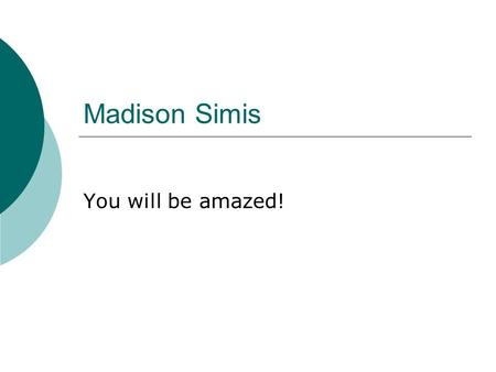 "Madison Simis You will be amazed!. Simis is An ""A"" School."