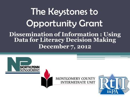 The Keystones to Opportunity Grant Dissemination of Information : Using Data for Literacy Decision Making December 7, 2012.