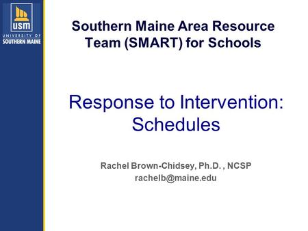 Southern Maine Area Resource Team (SMART) for Schools Rachel Brown-Chidsey, Ph.D., NCSP Response to Intervention: Schedules.