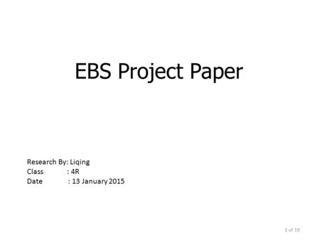 EBS Project Paper Research By: Liqing Class : 4R Date : 13 January 2015.
