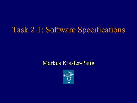Task 2.1: Software Specifications Markus Kissler-Patig.