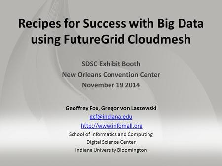 Recipes for Success with Big Data using FutureGrid Cloudmesh SDSC Exhibit Booth New Orleans Convention Center November 19 2014 Geoffrey Fox, Gregor von.