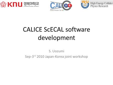 CALICE ScECAL software development S. Uozumi Sep-3 rd 2010 Japan-Korea joint workshop.
