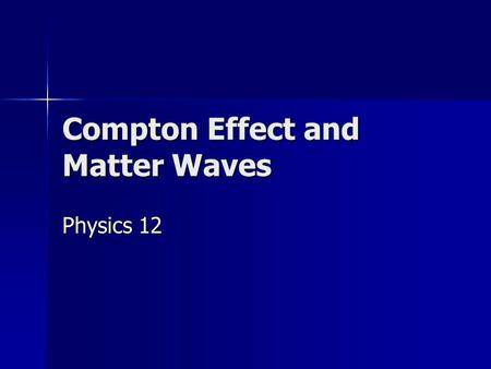 Compton Effect and Matter Waves Physics 12. Compton Effect The Compton Effect deals with a photon that is incident upon an electron at rest The Compton.