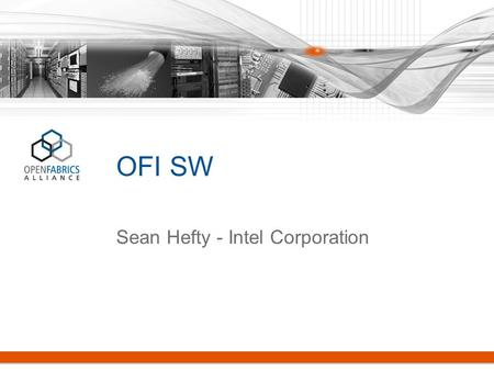 OFI SW Sean Hefty - Intel Corporation. Target Software www.openfabrics.org 2 Verbs 1.x + extensions 2.0 RDMA CM 1.x + extensions 2.0 Fabric Interfaces.