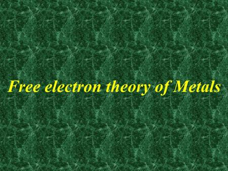 Free electron theory of Metals. Introduction The electrons in the outermost orbital's of the atoms determine its electrical properties. The electron theory.