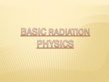  Structure of atom  Classification of radiation  Electromagnetic spectrum  Properties of a wave  Interaction of x-rays with matter.