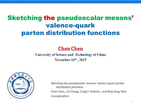 Sketching the pseudoscalar mesons' valence-quark parton distribution functions Chen Chen University of Science and Technology of China November 16 th,