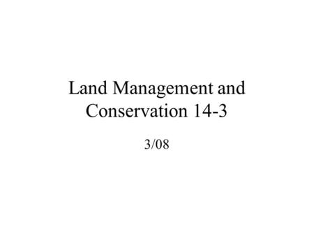 Land Management and Conservation 14-3 3/08. Keeping rural lands free from urbanization and in good shape is important because of the environmental services.