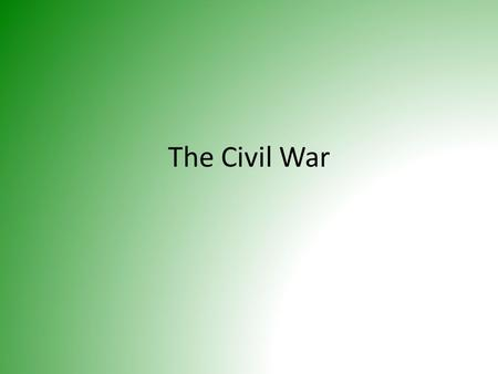 The Civil War. Civil War Timeline 1861 1862 1863 1864 1865 Confederate States of America Formed Civil War begins with firing at Fort Sumter Battle of.