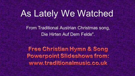 As Lately We Watched From Traditional Austrian Christmas song, Die Hirten Auf Dem Felde.