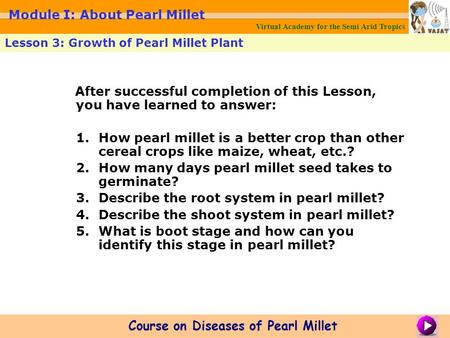 After successful completion of this Lesson, you have learned to answer: 1.How pearl millet is a better crop than other cereal crops like maize, wheat,