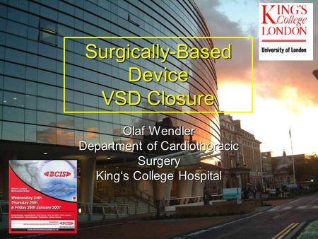 Surgically-BasedDevice VSD Closure Olaf Wendler Department of Cardiothoracic Surgery King's College Hospital.