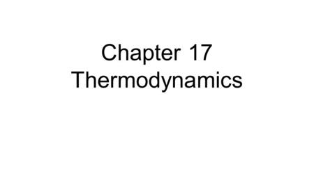 Chapter 17 Thermodynamics. The Second Law of Thermodynamics It is based on human experience. It doesn't come from complicated theory and equations. So,