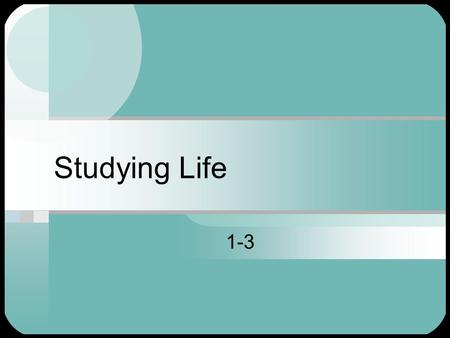Studying Life 1-3. Biology Means study of life Science that seeks to understand the living world In order to be considered alive, organisms must meet.