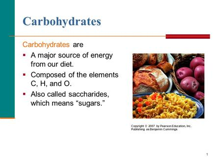 1 Carbohydrates Carbohydrates are  A major source of energy from our diet.  Composed of the elements C, H, and O.  Also called saccharides, which means.