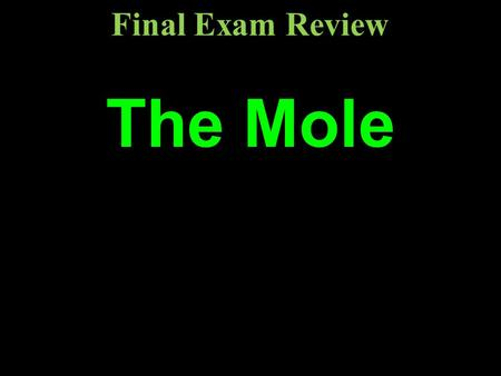 The Mole Final Exam Review. Counting units: pair dozen gross ream mole.