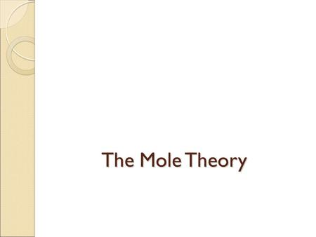 The Mole Theory. Dimensional Analysis A way to solve problems by converting or using the units of the items involved Converting one thing to the another.
