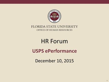 1 HR Forum USPS ePerformance December 10, 2015. 2 FLORIDA STATE UNIVERSITY Office of Human Resources Agenda Welcome HR Updates Payroll Updates USPS ePerformance.