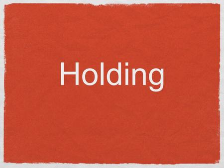 Holding. Definition 5 types of holding When to call or pass on holding.