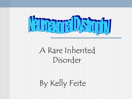 A Rare Inherited Disorder By Kelly Feite Seitelberger Disease ANOTHER NAME FOR NEUROAXONAL DYSTROPHY (NAD) In 1950, Dr. Seitelberger described the disorder.
