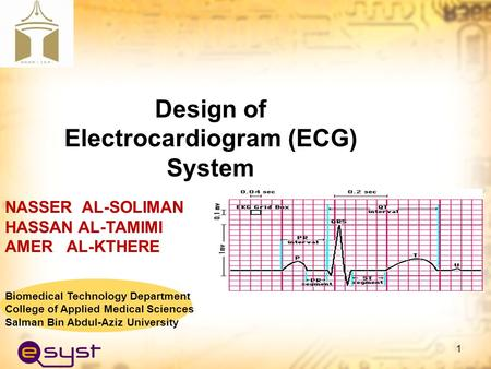 1 Biomedical Technology Department College of Applied Medical Sciences Salman Bin Abdul-Aziz University NASSER AL-SOLIMAN HASSAN AL-TAMIMI AMER AL-KTHERE.