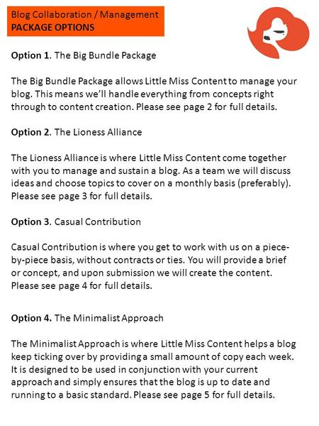 Blog Collaboration / Management PACKAGE OPTIONS Option 1. The Big Bundle Package The Big Bundle Package allows Little Miss Content to manage your blog.