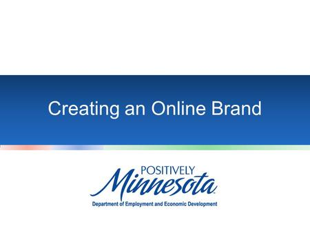 Creating an Online Brand. Module #1: Why Do I need an Online Brand.