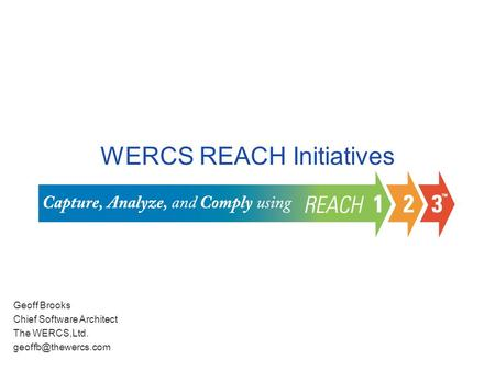 WERCS REACH Initiatives Geoff Brooks Chief Software Architect The WERCS,Ltd.