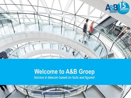 Welcome to A&B Groep Service in telecom based on facts and figures!