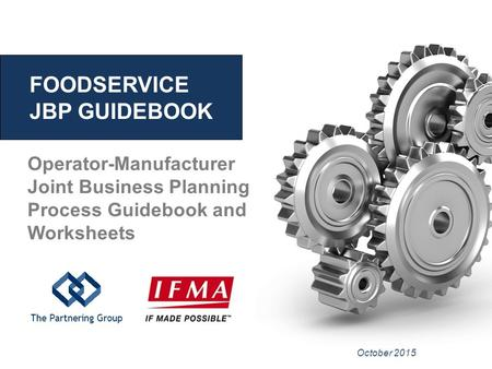 FOODSERVICE JBP GUIDEBOOK The Partnering Group Operator-Manufacturer Joint Business Planning Process Guidebook and Worksheets October 2015.