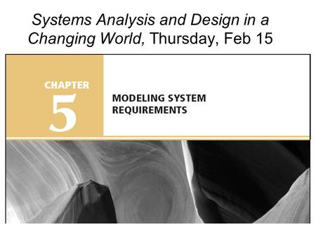 Systems Analysis and Design in a Changing World, Thursday, Feb 15.