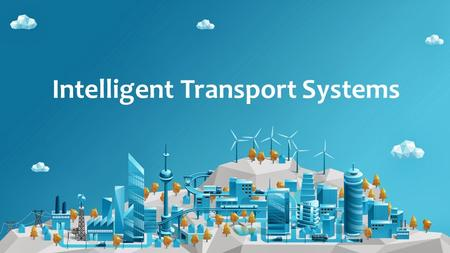 Intelligent Transport Systems. Context and project mission Intelligent Transport Systems (ITS) Set of services Merge road infrastructure with ICT Offer.