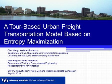 A Tour-Based Urban Freight Transportation Model Based on Entropy Maximization Qian Wang, Assistant Professor Department of Civil, Structural and Environmental.