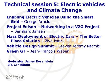 International Telecommunication Union The Fully Networked Car Geneva, 3-4 March 2010 Technical session 5: Electric vehicles and Climate Change Enabling.