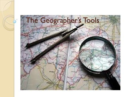 The Geographer's Tools. Eratosthenes- calculated the circumference of the earth around 255 B.C.