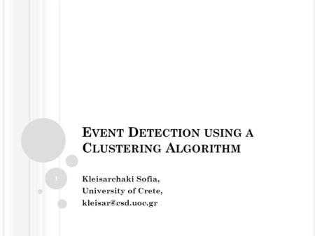 E VENT D ETECTION USING A C LUSTERING A LGORITHM Kleisarchaki Sofia, University of Crete, 1.
