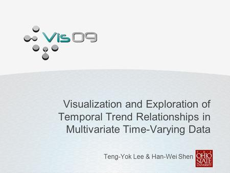 Visualization and Exploration of Temporal Trend Relationships in Multivariate Time-Varying Data Teng-Yok Lee & Han-Wei Shen.