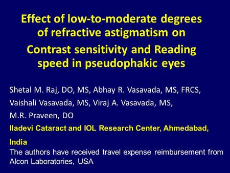 OHM Effect of low-to-moderate degrees of refractive astigmatism on Contrast sensitivity and Reading speed in pseudophakic eyes Shetal M. Raj, DO, MS, Abhay.