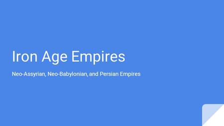 Neo-Assyrian, Neo-Babylonian, and Persian Empires