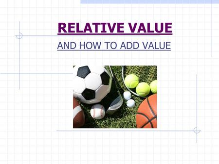 RELATIVE VALUE AND HOW TO ADD VALUE. HOW DO THEY ADD VALUE???? They study their skill daily to improve and are never satisfied with second best Acts.
