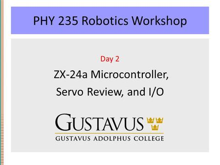 PHY 235 Robotics Workshop Day 2 ZX-24a Microcontroller, Servo Review, and I/O.