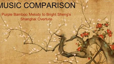 MUSIC COMPARISON Purple Bamboo Melody to Bright Sheng's Shanghai Overture.