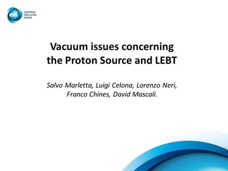 Vacuum issues concerning the Proton Source and LEBT Salvo Marletta, Luigi Celona, Lorenzo Neri, Franco Chines, David Mascali.