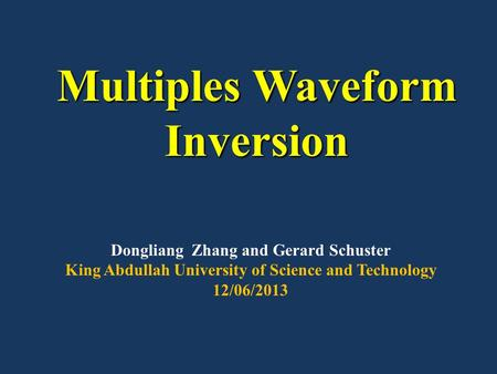 Multiples Waveform Inversion Dongliang Zhang and Gerard Schuster King Abdullah University of Science and Technology 12/06/2013.