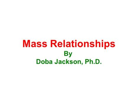 Mass Relationships By Doba Jackson, Ph.D.. Balancing Chemical Equations A balanced chemical equation shows that the law of conservation of mass is adhered.