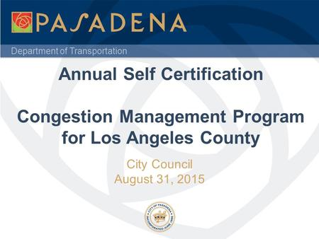 Department of Transportation City Council August 31, 2015 Annual Self Certification Congestion Management Program for Los Angeles County.