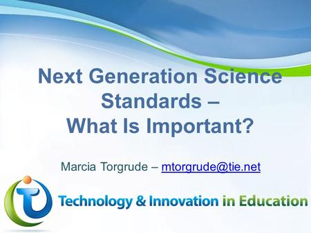 Page 1 Next Generation Science Standards – What Is Important? Marcia Torgrude –