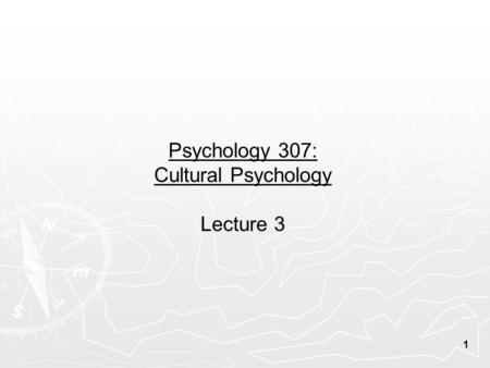 1 Psychology 307: Cultural Psychology Lecture 3. 2 Berry's ecocultural model of the mind: From last class ….