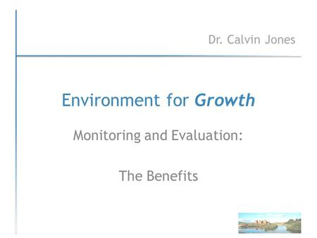 Environment for Growth Monitoring and Evaluation: The Benefits Dr. Calvin Jones.